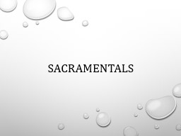 Sacramentals As human beings (body and soul), tangible things help increase our faith.