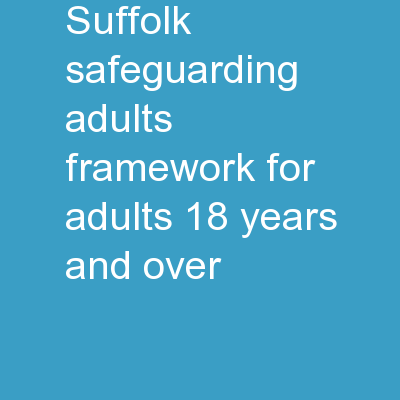 Suffolk Safeguarding Adults Framework for Adults 18 years and over