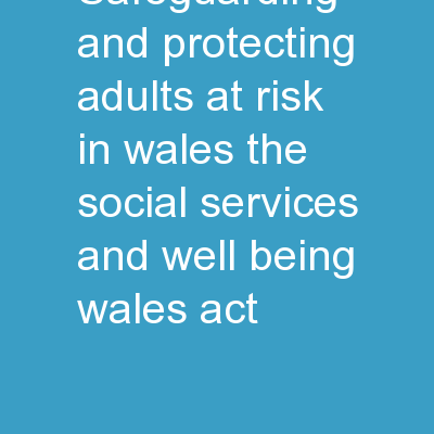 Safeguarding and Protecting Adults at Risk in Wales: The Social Services and Well-being (Wales) Act