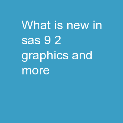What is New in SAS 9.2? Graphics and More