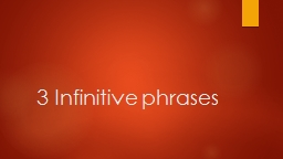 3 Infinitive phrases 1 To change the sentence to an infinitive phrase, we drop the words before the