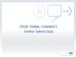 STOP. THINK. CONNECT.  Online Safety Quiz