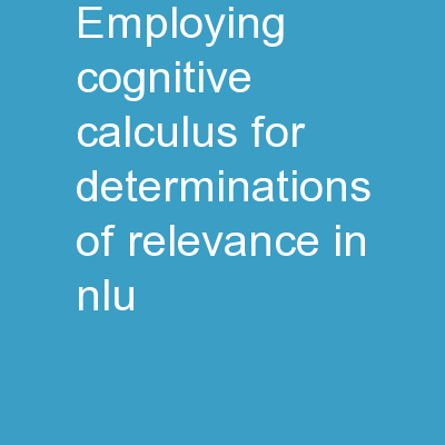 Employing Cognitive Calculus for  Determinations of Relevance in NLU