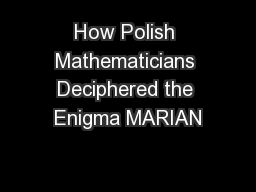 How Polish Mathematicians Deciphered the Enigma MARIAN