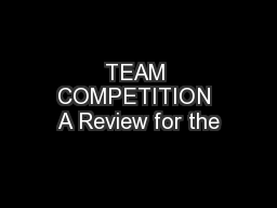 TEAM COMPETITION A Review for the
