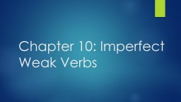 Chapter 10: Imperfect Weak Verbs