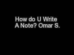 How do U Write A Note? Omar S.