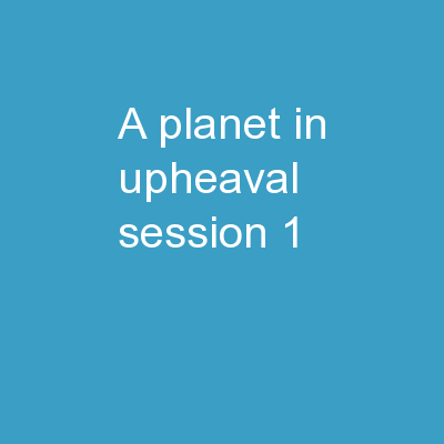 A Planet in Upheaval Session 1