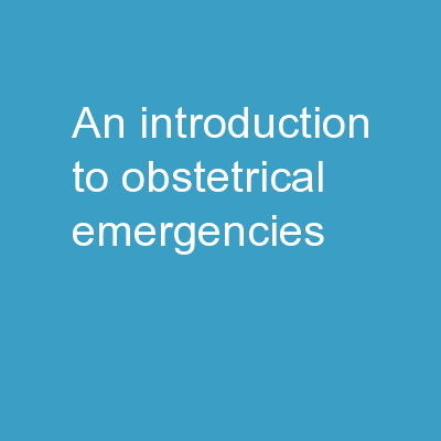 An Introduction to Obstetrical Emergencies