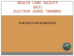 Jurisdiction Name/Date Health Care Facility