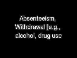 Absenteeism, Withdrawal [e.g., alcohol, drug use