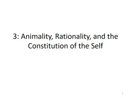 3: Animality , Rationality, and the Constitution of the Self