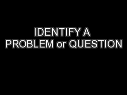 IDENTIFY A PROBLEM or QUESTION