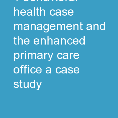1 Behavioral Health Case Management and the Enhanced Primary Care Office: A Case Study