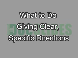 What to Do Giving Clear, Specific Directions