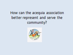 How can the acequia association better represent and serve the community?