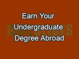 Earn Your Undergraduate Degree Abroad PowerPoint PPT Presentation