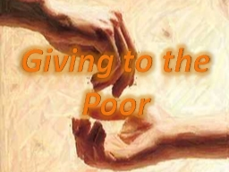 Giving to the Poor Giving to the Poor PowerPoint PPT Presentation
