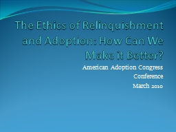 The Ethics of Relinquishment and Adoption: How Can We Make it Better? PowerPoint PPT Presentation