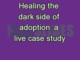 Healing the dark side of adoption: a live case study PowerPoint PPT Presentation