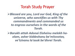 Torah Study Prayer Blessed are you, Lord our God, King of the universe, who sanctifies us with Thy