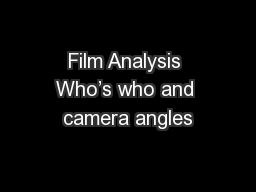 Film Analysis Who�s who and camera angles