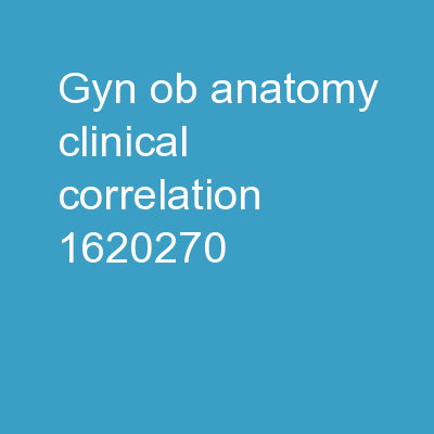 GYN/OB Anatomy Clinical Correlation