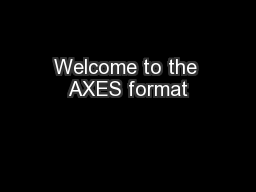 Welcome to the AXES format PowerPoint PPT Presentation