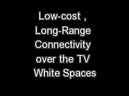 Low-cost , Long-Range Connectivity over the TV White Spaces