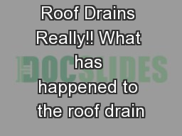 Roof Drains Really!! What has happened to the roof drain