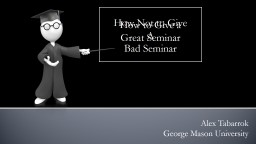 How  Not to Give A Bad Seminar