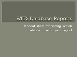 ATFS Database Reports A cheat sheet for seeing which fields will be on your report