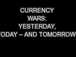CURRENCY WARS: YESTERDAY, TODAY � AND TOMORROW?