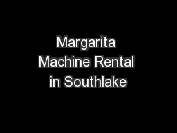 Margarita Machine Rental in Southlake