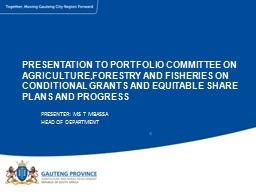 PRESENTATION TO PORTFOLIO COMMITTEE ON AGRICULTURE,FORESTRY AND FISHERIES ON CONDITIONAL GRANTS AND
