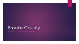 Brooke County 	 School Based Probation Officer