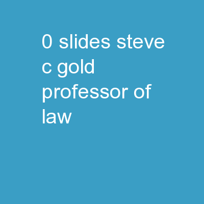 0 Slides Steve C. Gold Professor of Law
