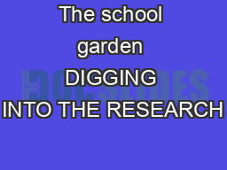 The school garden DIGGING INTO THE RESEARCH