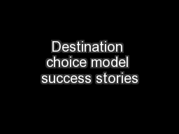 Destination choice model success stories