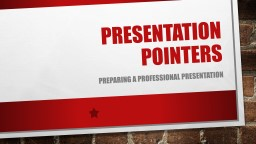 Presentation Pointers Preparing a professional Presentation