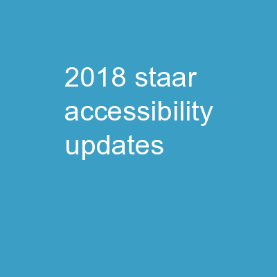 2018 STAAR Accessibility Updates