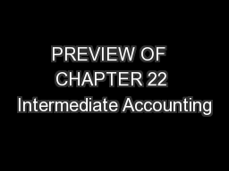 PREVIEW OF  CHAPTER 22 Intermediate Accounting