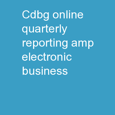 CDBG  Online Quarterly  Reporting & Electronic Business