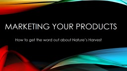 Marketing your products How to get the word out about Nature�s Harvest