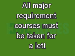 All major requirement courses must be taken for a lett