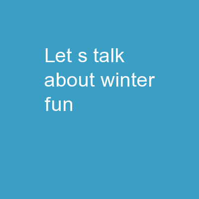 Let's talk about winter fun!