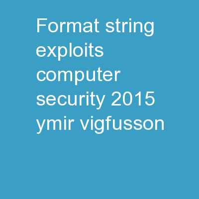 Format string exploits Computer Security 2015 – Ymir Vigfusson
