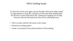 CRU1 Cooling Issues It�s that time of the year again and we thought a few quick slides would be a
