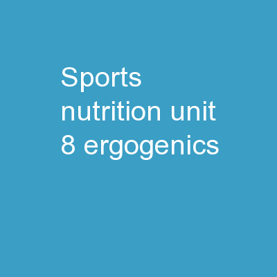 Sports Nutrition Unit 8 Ergogenics