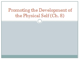 Promoting the Development of the Physical Self (Ch. 8)
